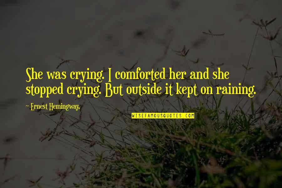It's Raining Outside Quotes By Ernest Hemingway,: She was crying. I comforted her and she
