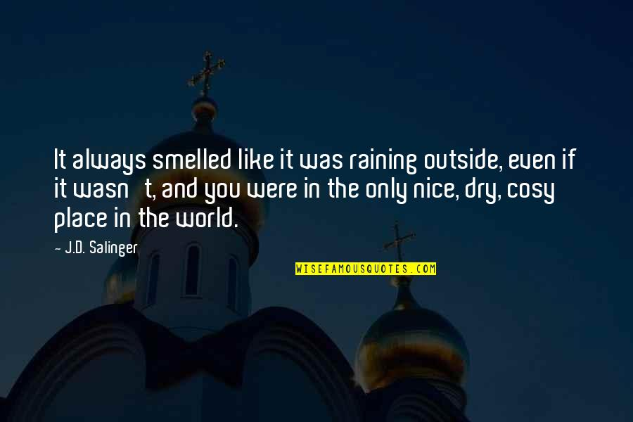 It's Raining Outside Quotes By J.D. Salinger: It always smelled like it was raining outside,