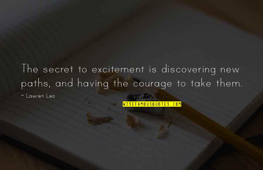 It's Raining Outside Quotes By Lawren Leo: The secret to excitement is discovering new paths,