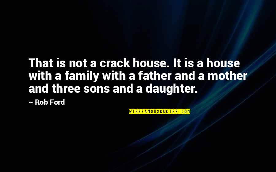 It's Raining Outside Quotes By Rob Ford: That is not a crack house. It is