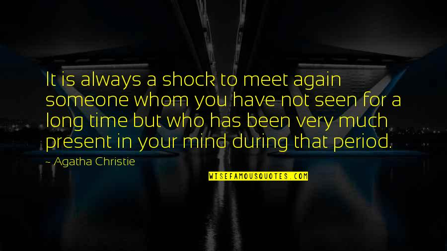 It's That Time Again Quotes By Agatha Christie: It is always a shock to meet again