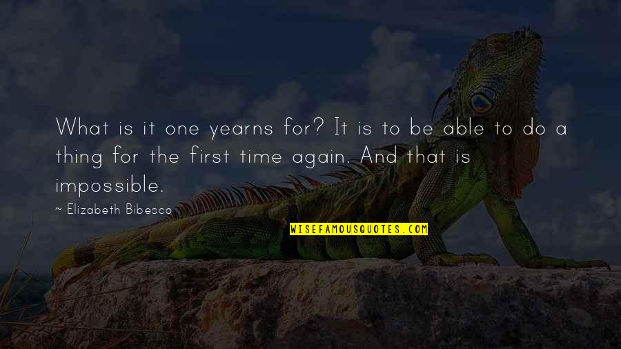 It's That Time Again Quotes By Elizabeth Bibesco: What is it one yearns for? It is