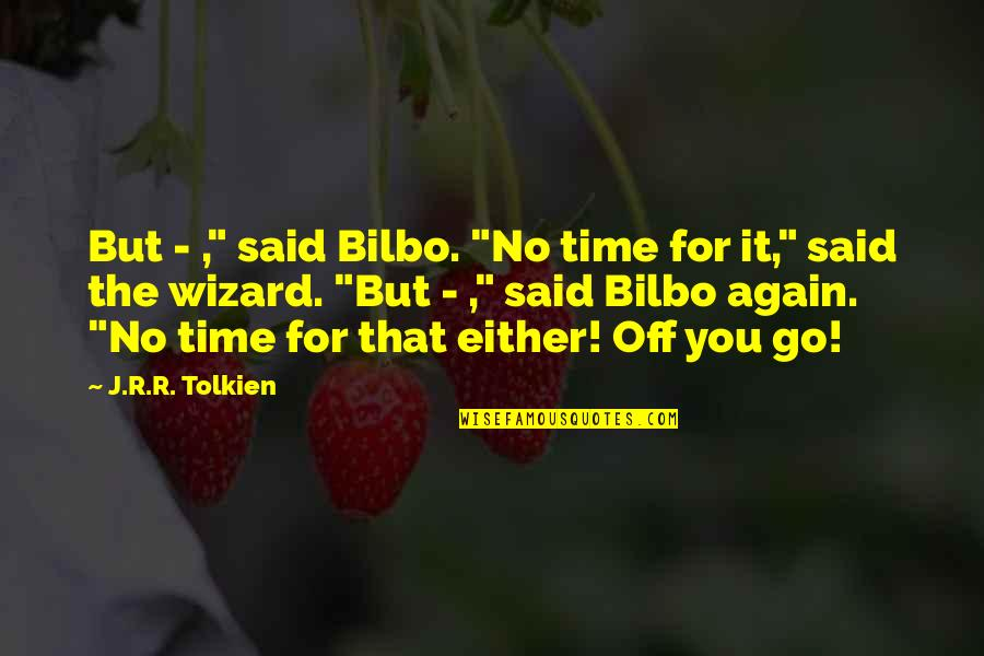 "It's That Time Again Quotes By J.R.R. Tolkien: But - ,"" said Bilbo. ""No time for"