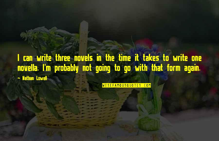 It's That Time Again Quotes By Nathan Lowell: I can write three novels in the time