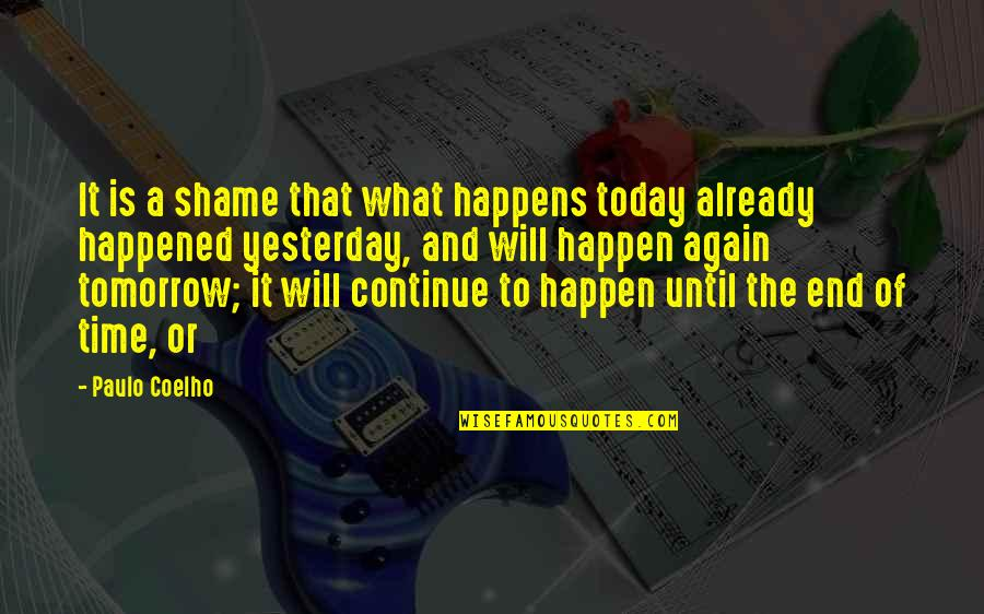 It's That Time Again Quotes By Paulo Coelho: It is a shame that what happens today