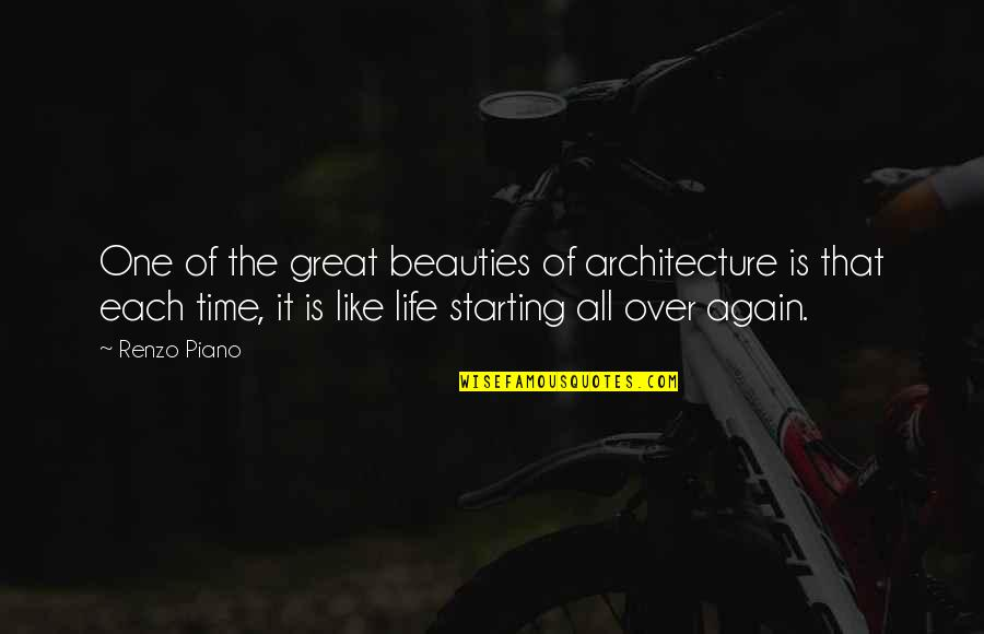 It's That Time Again Quotes By Renzo Piano: One of the great beauties of architecture is
