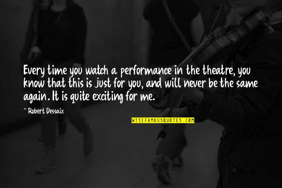 It's That Time Again Quotes By Robert Dessaix: Every time you watch a performance in the