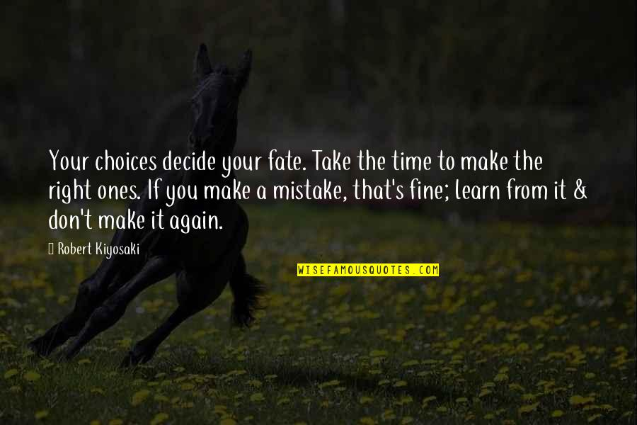 It's That Time Again Quotes By Robert Kiyosaki: Your choices decide your fate. Take the time