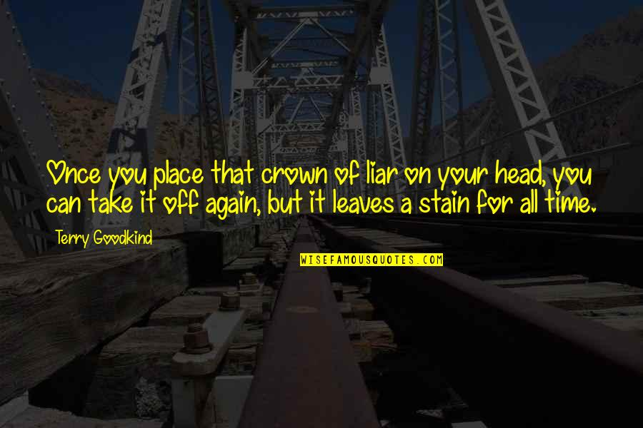 It's That Time Again Quotes By Terry Goodkind: Once you place that crown of liar on