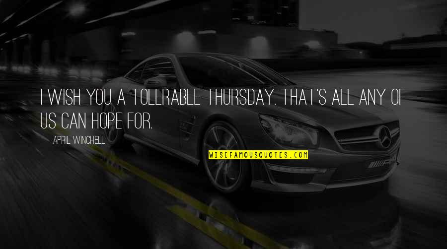 Its Thursday Quotes By April Winchell: I wish you a tolerable Thursday. That's all