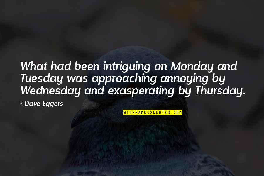 Its Thursday Quotes By Dave Eggers: What had been intriguing on Monday and Tuesday