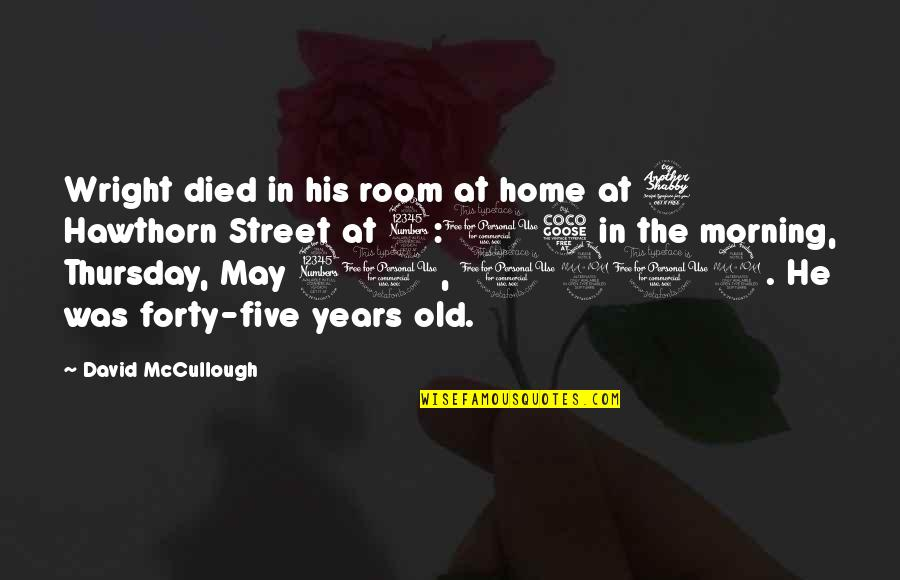 Its Thursday Quotes By David McCullough: Wright died in his room at home at