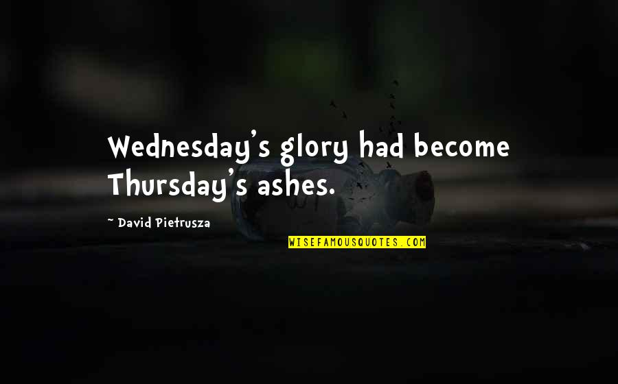 Its Thursday Quotes By David Pietrusza: Wednesday's glory had become Thursday's ashes.