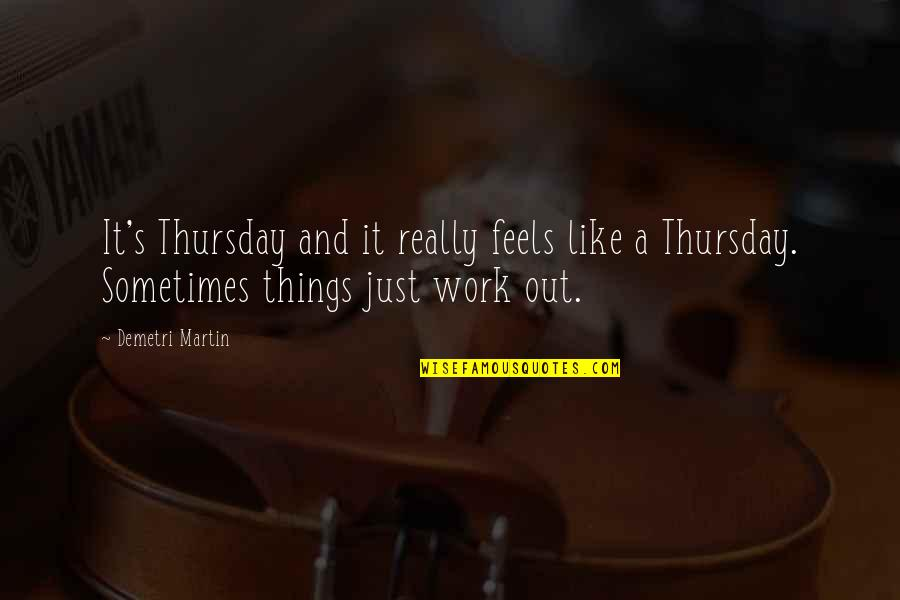 Its Thursday Quotes By Demetri Martin: It's Thursday and it really feels like a