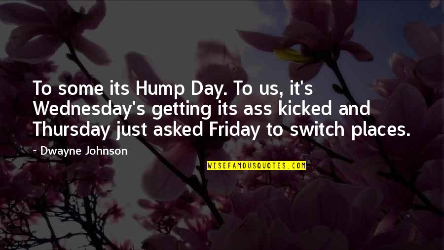 Its Thursday Quotes By Dwayne Johnson: To some its Hump Day. To us, it's