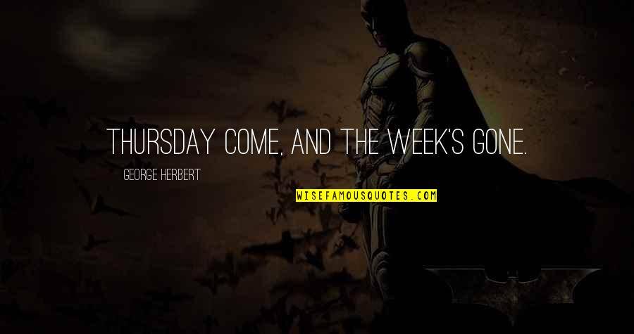 Its Thursday Quotes By George Herbert: Thursday come, and the week's gone.