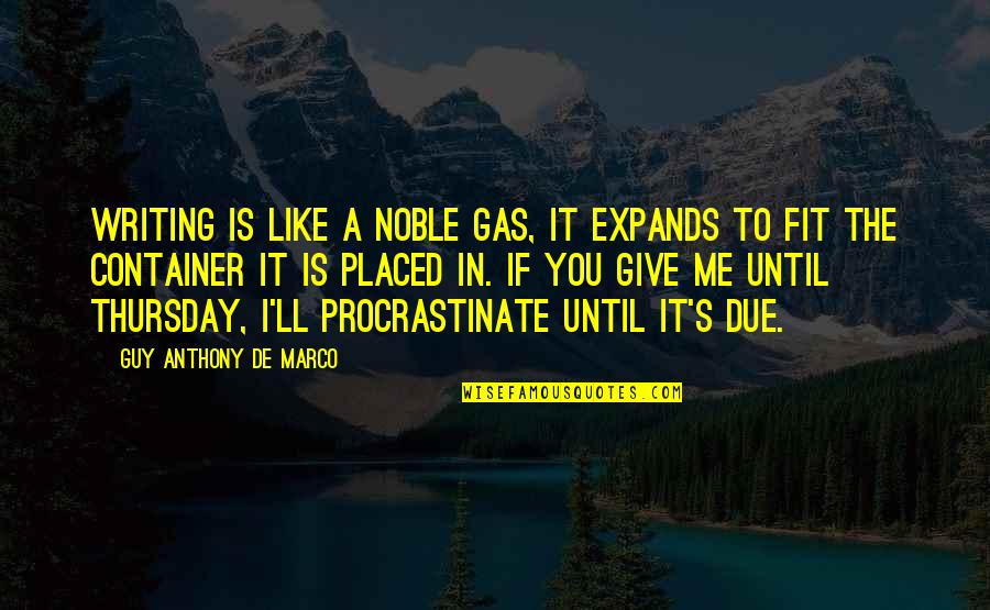 Its Thursday Quotes By Guy Anthony De Marco: Writing is like a noble gas, it expands