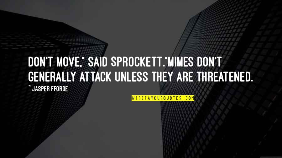 """Its Thursday Quotes By Jasper Fforde: Don't move,"""" said Sprockett.""""Mimes don't generally attack unless"""