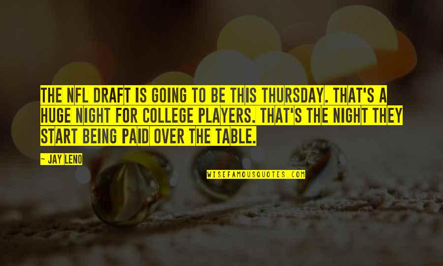 Its Thursday Quotes By Jay Leno: The NFL draft is going to be this