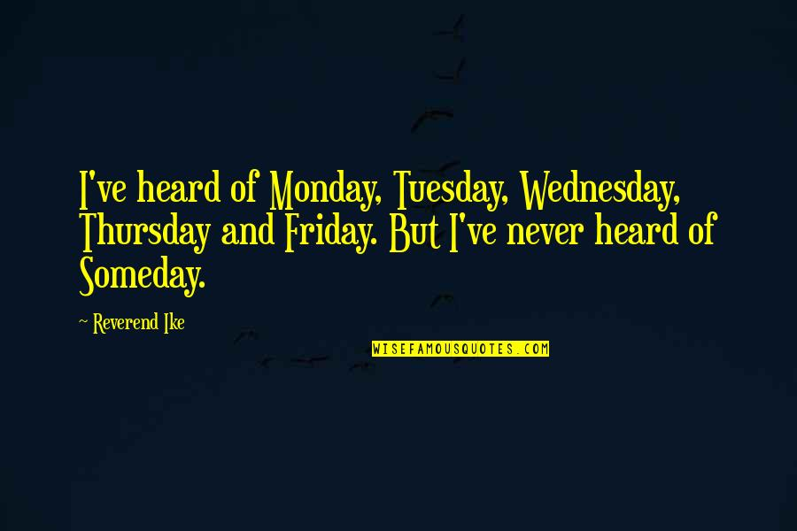 Its Thursday Quotes By Reverend Ike: I've heard of Monday, Tuesday, Wednesday, Thursday and
