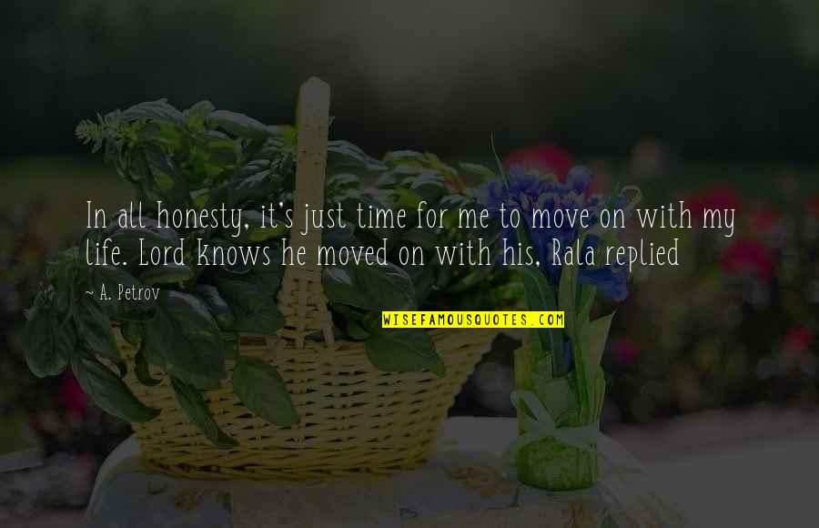 It's Time To Move On Quotes By A. Petrov: In all honesty, it's just time for me