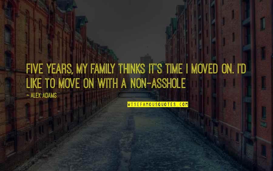 It's Time To Move On Quotes By Alex Adams: Five years, my family thinks it's time I