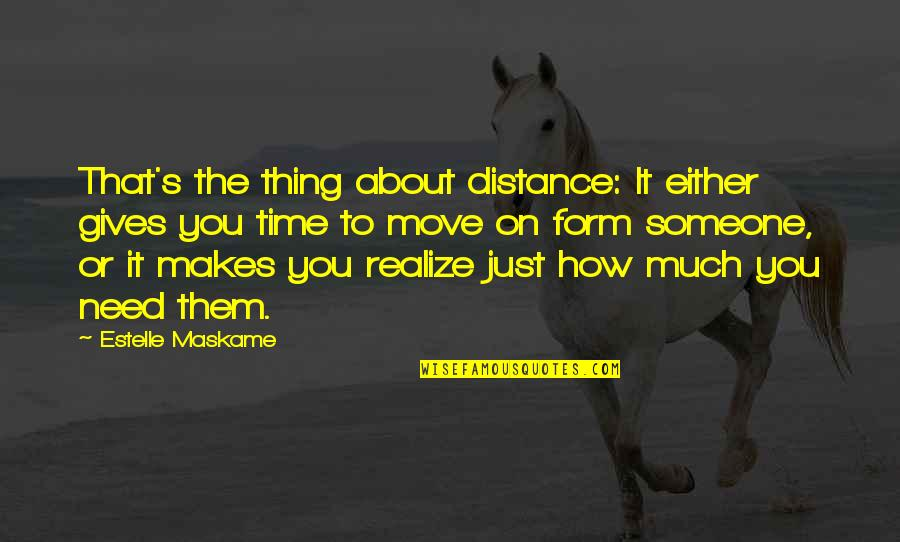It's Time To Move On Quotes By Estelle Maskame: That's the thing about distance: It either gives