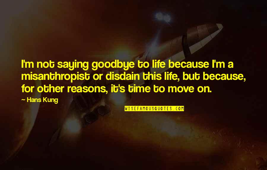 It's Time To Move On Quotes By Hans Kung: I'm not saying goodbye to life because I'm