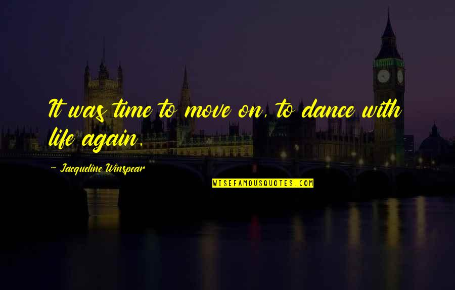It's Time To Move On Quotes By Jacqueline Winspear: It was time to move on, to dance