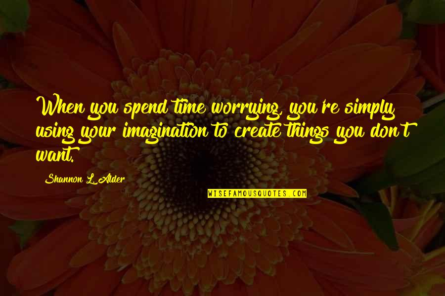 It's Time To Move On Quotes By Shannon L. Alder: When you spend time worrying, you're simply using