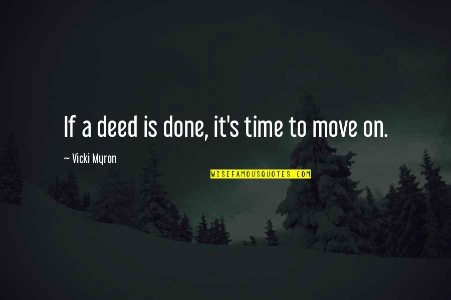 It's Time To Move On Quotes By Vicki Myron: If a deed is done, it's time to