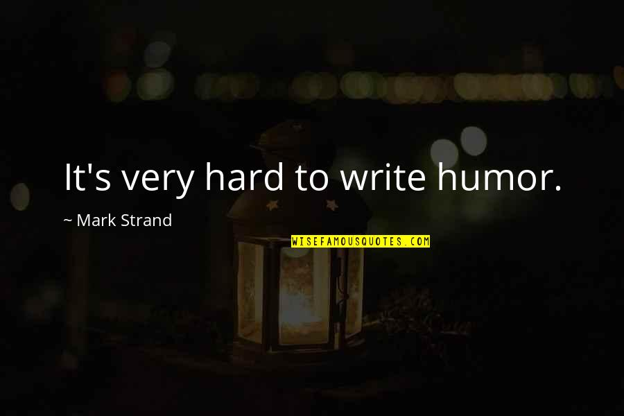 It's Very Hard Quotes By Mark Strand: It's very hard to write humor.
