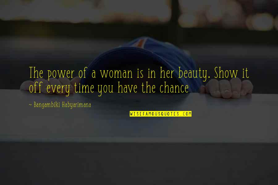 It's You Vs You Quotes By Bangambiki Habyarimana: The power of a woman is in her