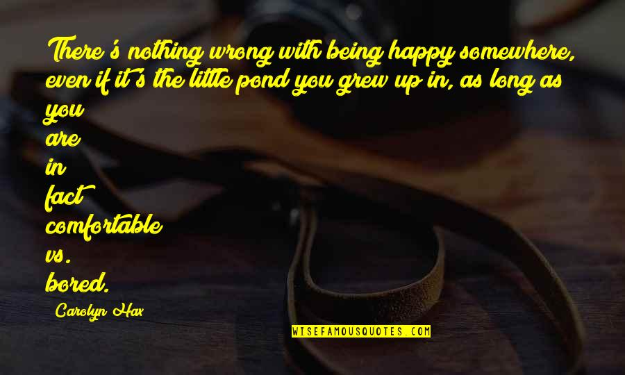 It's You Vs You Quotes By Carolyn Hax: There's nothing wrong with being happy somewhere, even