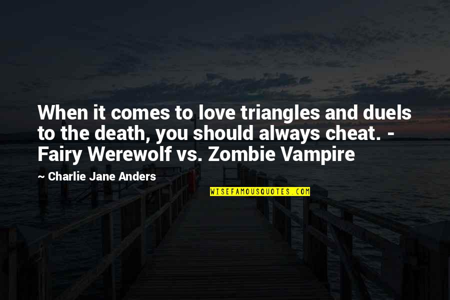 It's You Vs You Quotes By Charlie Jane Anders: When it comes to love triangles and duels