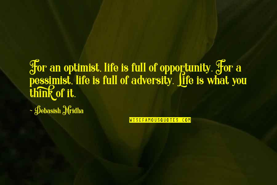 It's You Vs You Quotes By Debasish Mridha: For an optimist, life is full of opportunity.