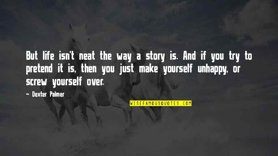 It's You Vs You Quotes By Dexter Palmer: But life isn't neat the way a story