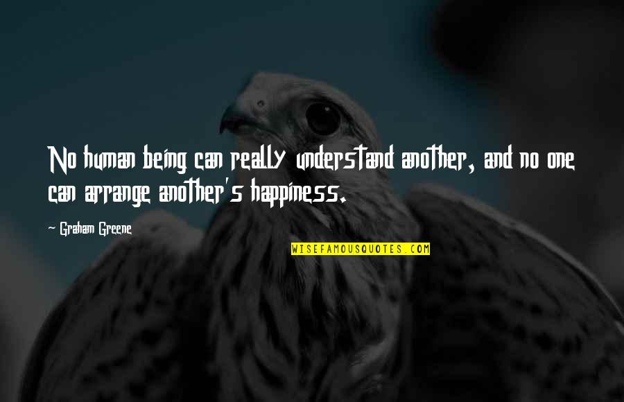 It's You Vs You Quotes By Graham Greene: No human being can really understand another, and