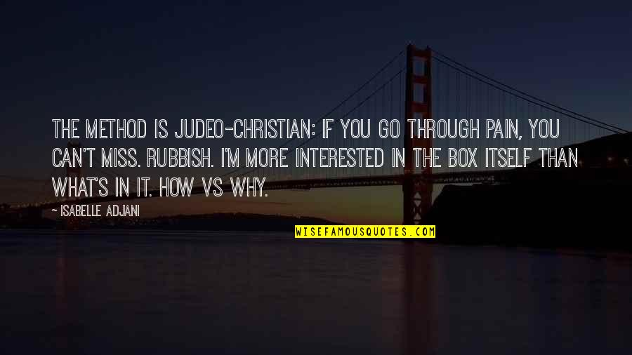 It's You Vs You Quotes By Isabelle Adjani: The Method is Judeo-Christian: if you go through
