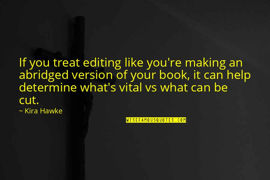 It's You Vs You Quotes By Kira Hawke: If you treat editing like you're making an