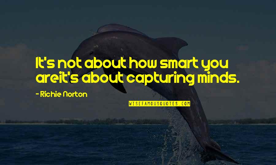 It's You Vs You Quotes By Richie Norton: It's not about how smart you areit's about