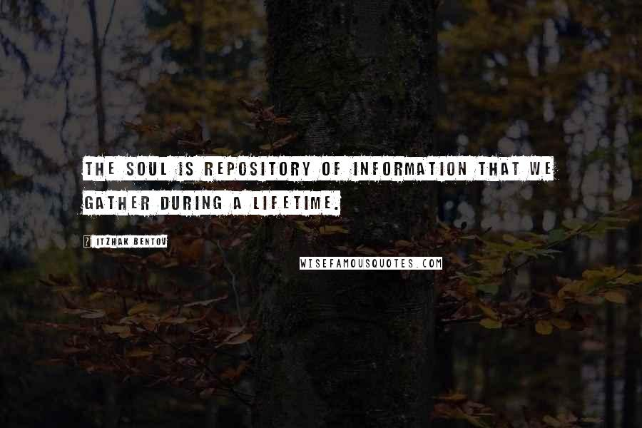 Itzhak Bentov quotes: The Soul is repository of information that we gather during a lifetime.