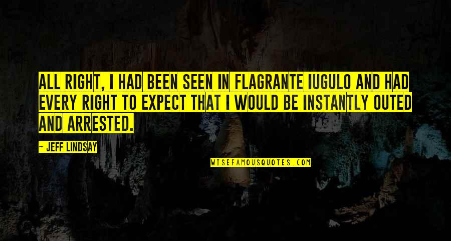 Iugulo Quotes By Jeff Lindsay: All right, I had been seen in flagrante