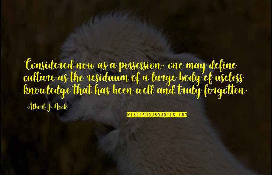 I've Been Forgotten Quotes By Albert J. Nock: Considered now as a possession, one may define
