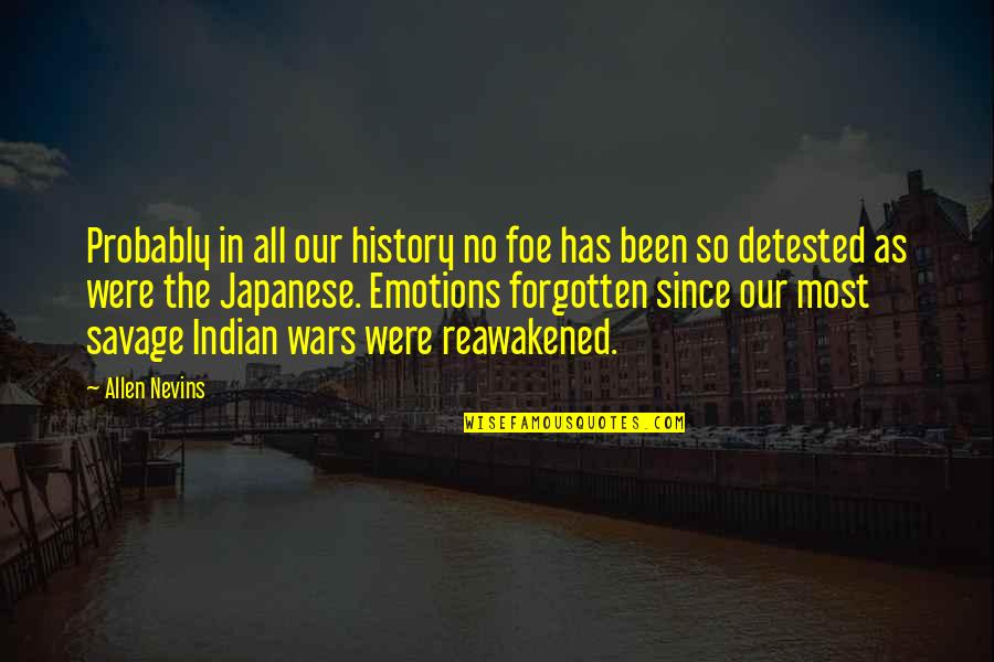 I've Been Forgotten Quotes By Allen Nevins: Probably in all our history no foe has