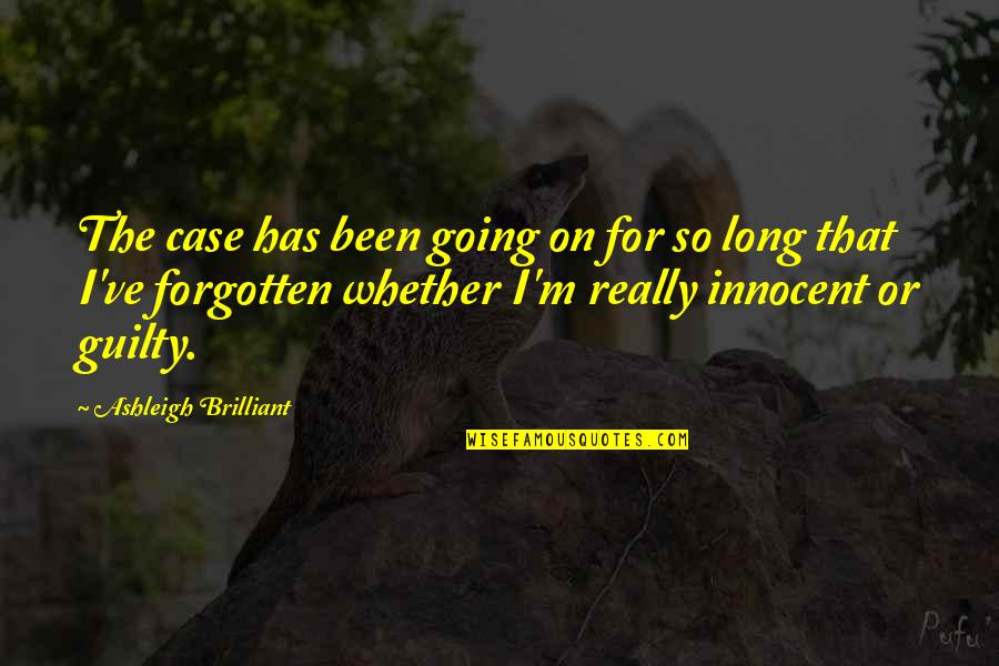 I've Been Forgotten Quotes By Ashleigh Brilliant: The case has been going on for so