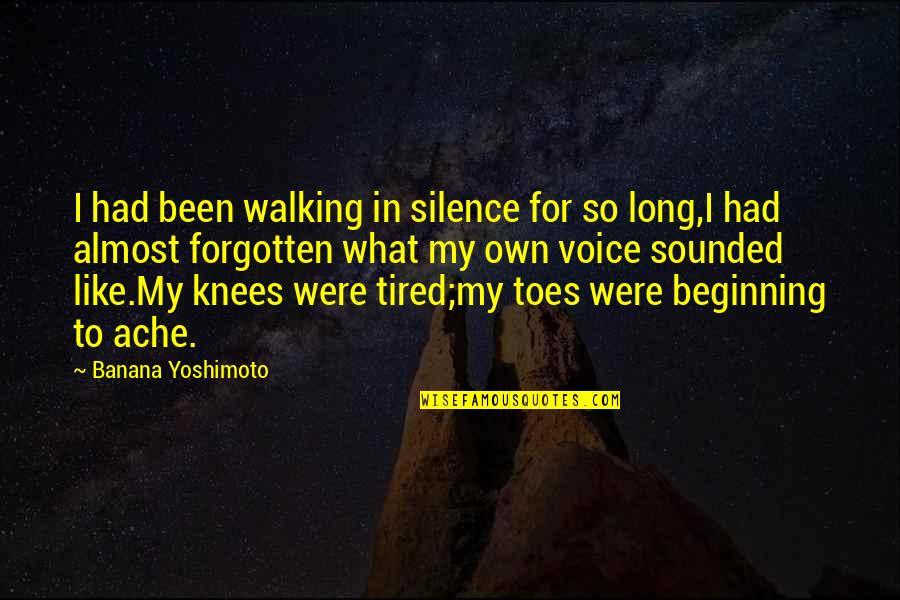 I've Been Forgotten Quotes By Banana Yoshimoto: I had been walking in silence for so