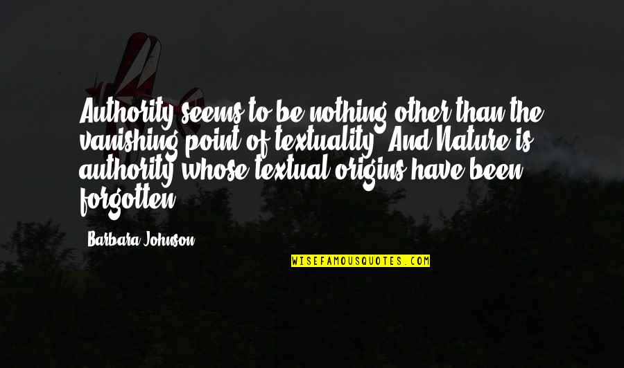 I've Been Forgotten Quotes By Barbara Johnson: Authority seems to be nothing other than the