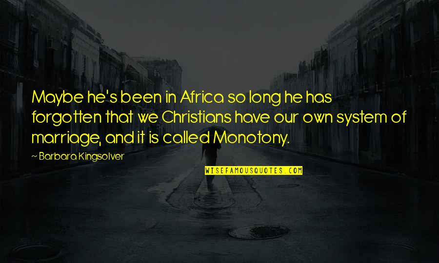 I've Been Forgotten Quotes By Barbara Kingsolver: Maybe he's been in Africa so long he