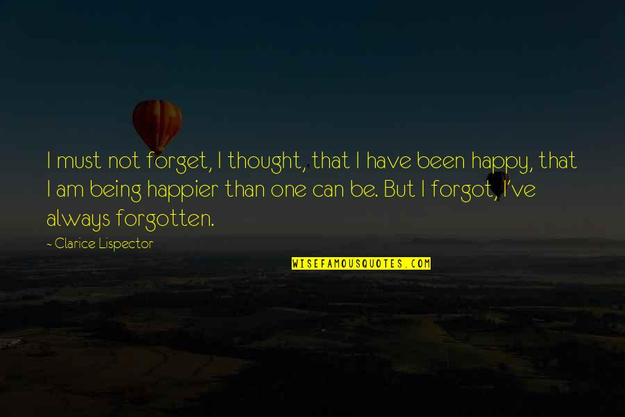 I've Been Forgotten Quotes By Clarice Lispector: I must not forget, I thought, that I